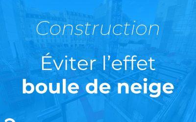 Construction, éviter l'effet boule de neige